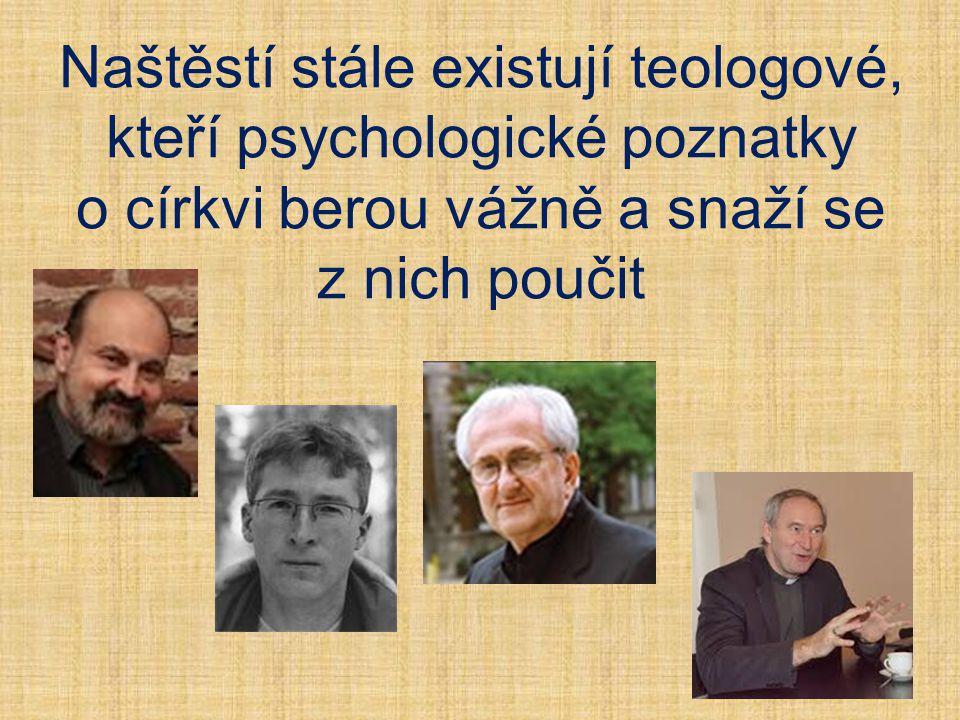 Naštěstí stále existují teologové, kteří psychologické poznatky o církvi berou vážně a snaží se z nich poučit
