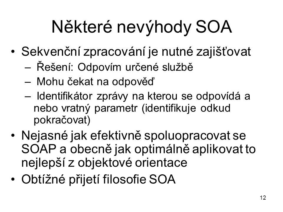 Některé nevýhody SOA Sekvenční zpracování je nutné zajišťovat