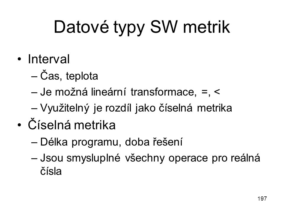 Datové typy SW metrik Interval Číselná metrika Čas, teplota