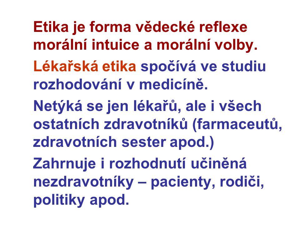 Etika je forma vědecké reflexe morální intuice a morální volby.