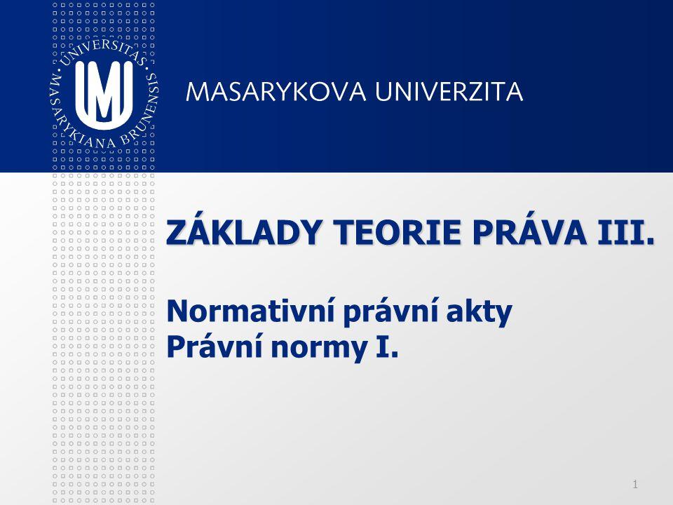ZÁKLADY TEORIE PRÁVA III. Normativní právní akty Právní normy I.