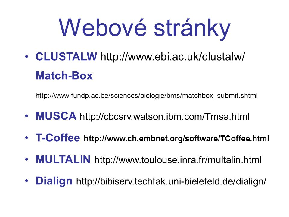 Webové stránky CLUSTALW http://www.ebi.ac.uk/clustalw/ Match-Box http://www.fundp.ac.be/sciences/biologie/bms/matchbox_submit.shtml.