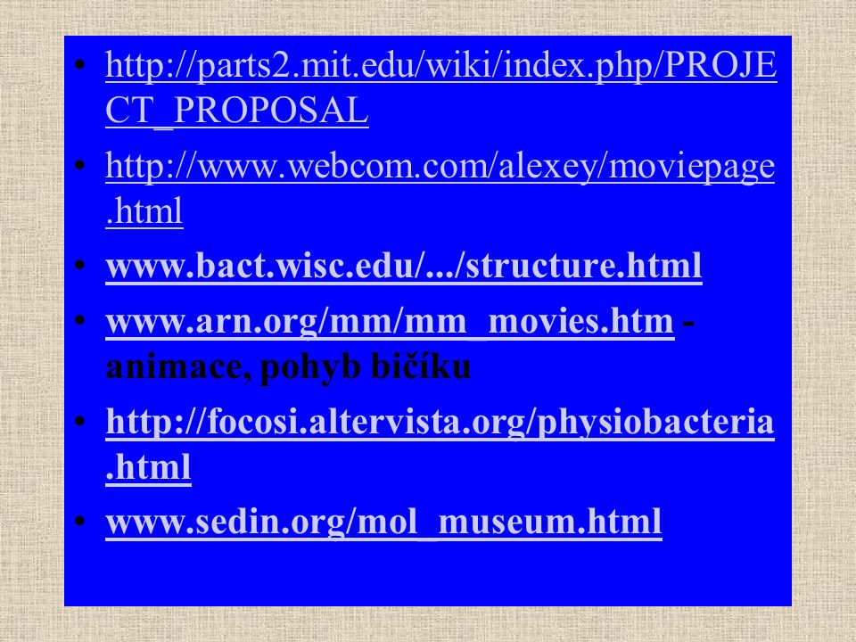 http://parts2.mit.edu/wiki/index.php/PROJECT_PROPOSAL http://www.webcom.com/alexey/moviepage.html. www.bact.wisc.edu/.../structure.html.