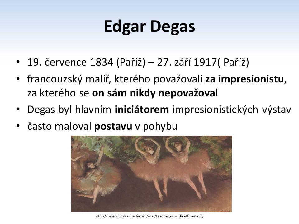 Edgar Degas 19. července 1834 (Paříž) – 27. září 1917( Paříž)
