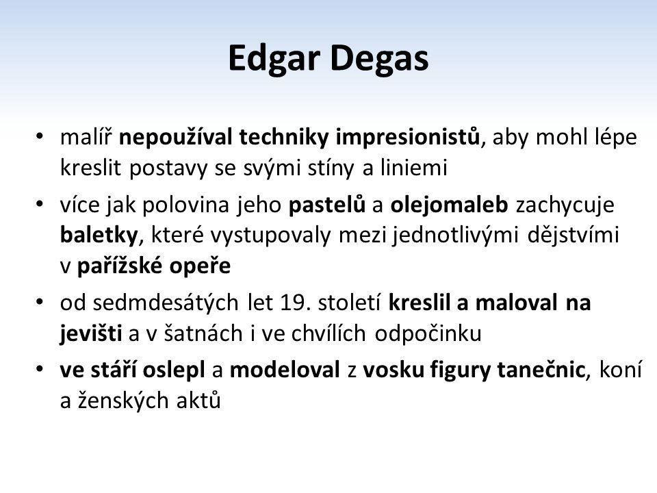 Edgar Degas malíř nepoužíval techniky impresionistů, aby mohl lépe kreslit postavy se svými stíny a liniemi.