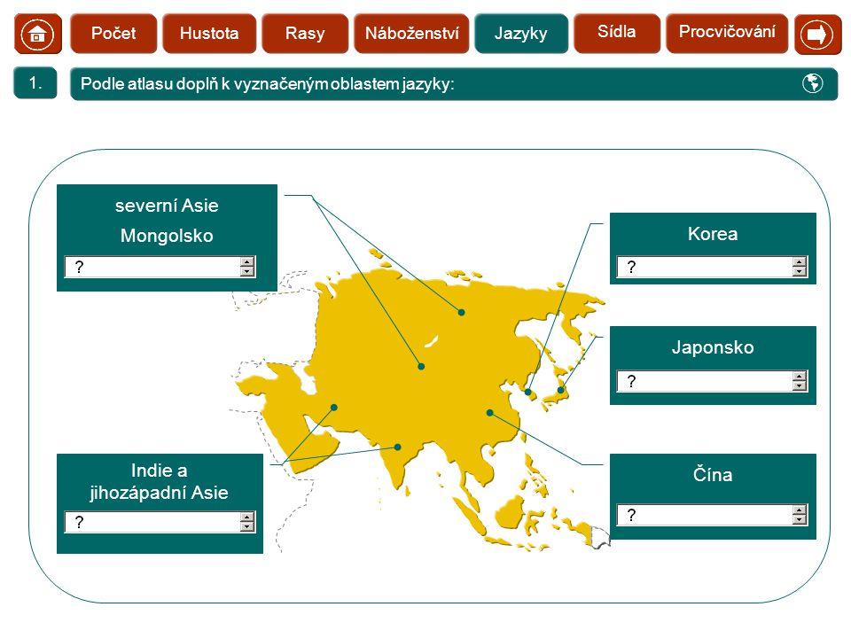  severní Asie Mongolsko Korea Japonsko Indie a jihozápadní Asie Čína