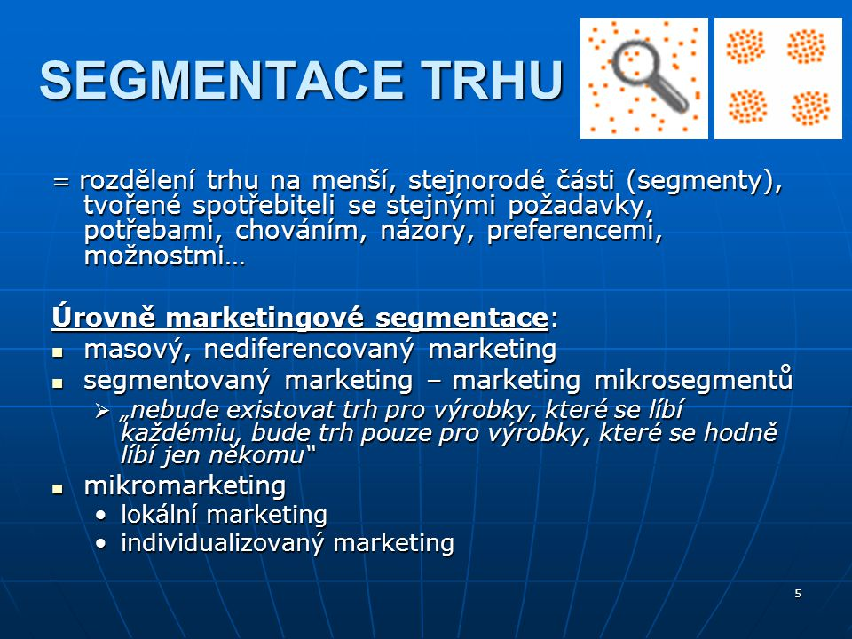 SEGMENTACE TRHU Úrovně marketingové segmentace: