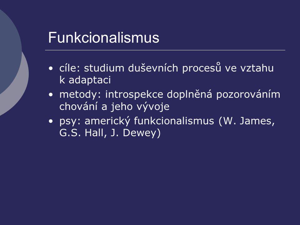 Funkcionalismus cíle: studium duševních procesů ve vztahu k adaptaci