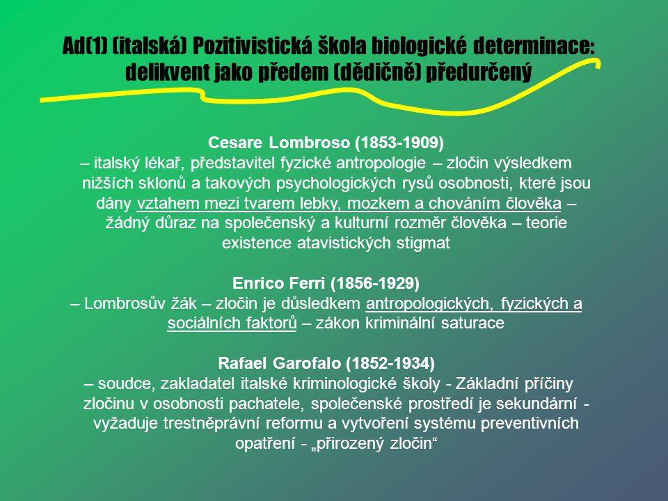 Ad(1) (italská) Pozitivistická škola biologické determinace: delikvent jako předem (dědičně) předurčený