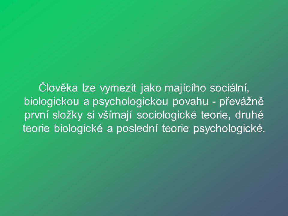 Člověka lze vymezit jako majícího sociální, biologickou a psychologickou povahu - převážně první složky si všímají sociologické teorie, druhé teorie biologické a poslední teorie psychologické.
