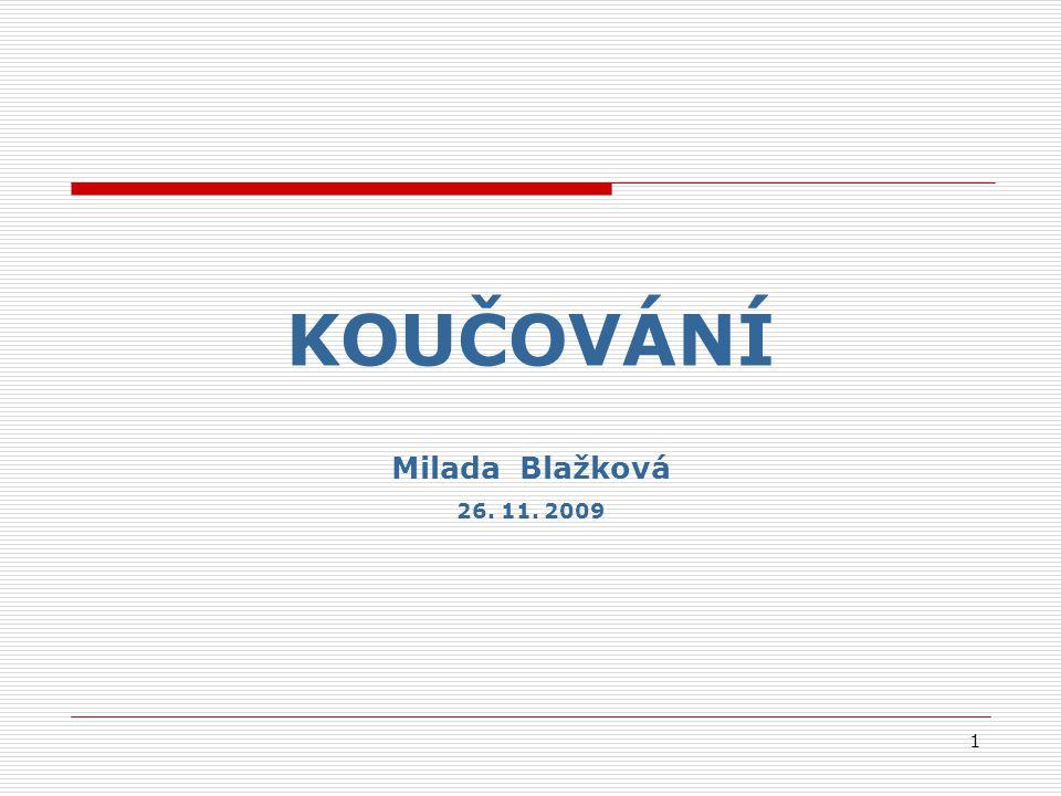 KOUČOVÁNÍ Milada Blažková 26. 11. 2009