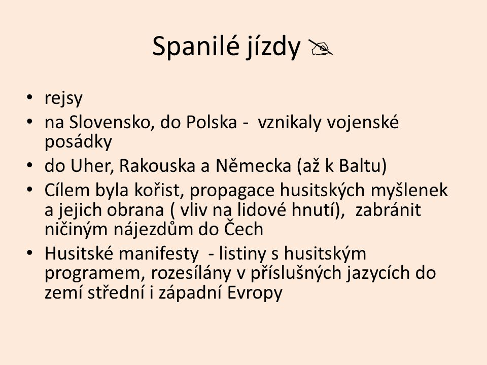 Spanilé jízdy  rejsy. na Slovensko, do Polska - vznikaly vojenské posádky. do Uher, Rakouska a Německa (až k Baltu)