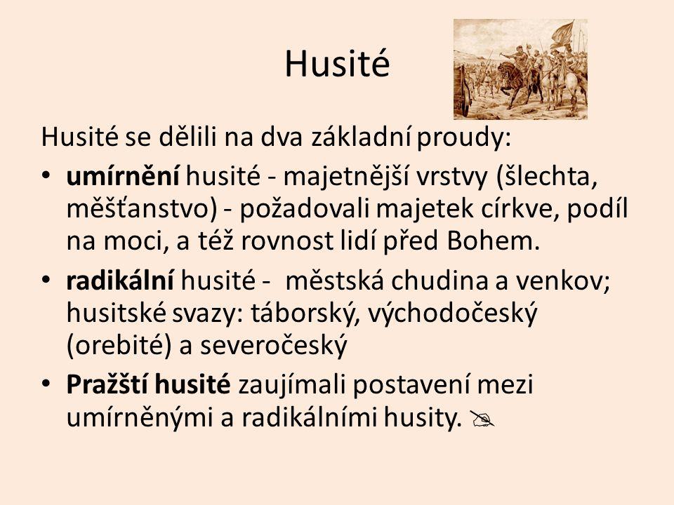 Husité Husité se dělili na dva základní proudy: