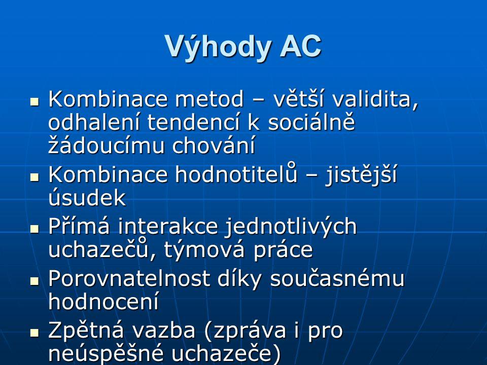 Výhody AC Kombinace metod – větší validita, odhalení tendencí k sociálně žádoucímu chování. Kombinace hodnotitelů – jistější úsudek.