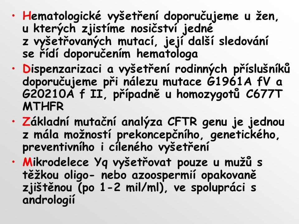 Hematologické vyšetření doporučujeme u žen, u kterých zjistíme nosičství jedné z vyšetřovaných mutací, její další sledování se řídí doporučením hematologa