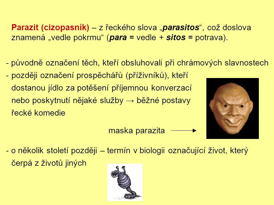 """Parazit (cizopasník) – z řeckého slova """"parasitos , což doslova znamená """"vedle pokrmu (para = vedle + sitos = potrava)."""
