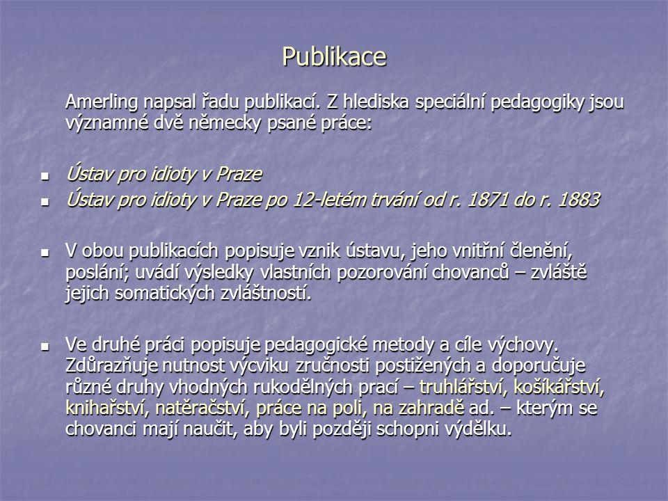 Publikace Amerling napsal řadu publikací. Z hlediska speciální pedagogiky jsou významné dvě německy psané práce: