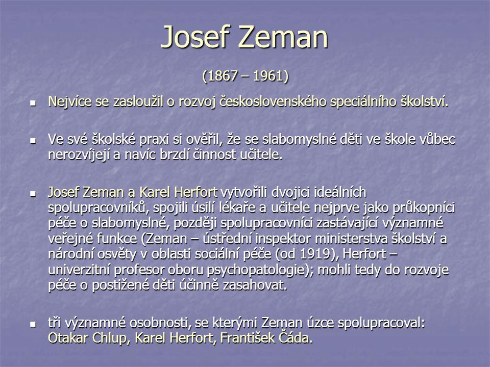 Josef Zeman (1867 – 1961) Nejvíce se zasloužil o rozvoj československého speciálního školství.