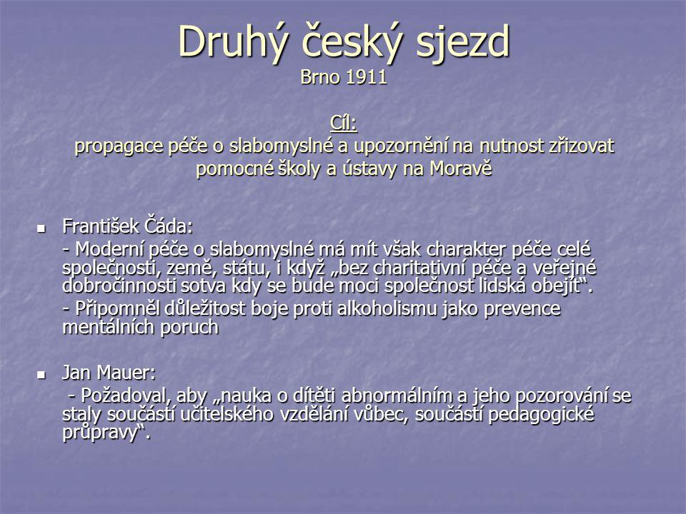 Druhý český sjezd Brno 1911 Cíl: propagace péče o slabomyslné a upozornění na nutnost zřizovat pomocné školy a ústavy na Moravě