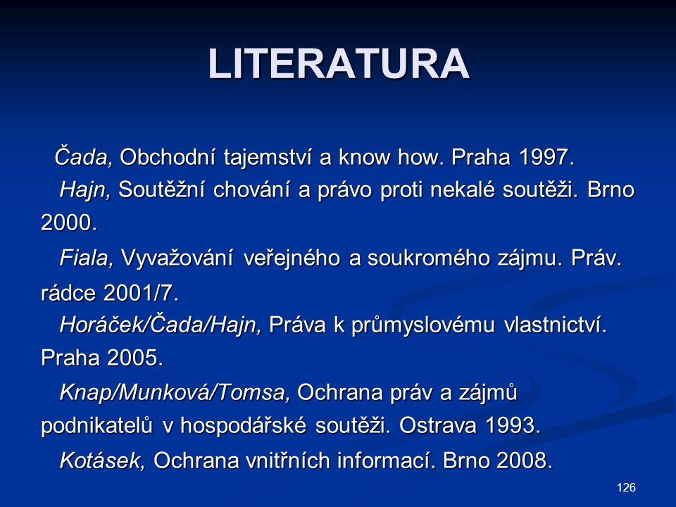 LITERATURA Čada, Obchodní tajemství a know how. Praha 1997.