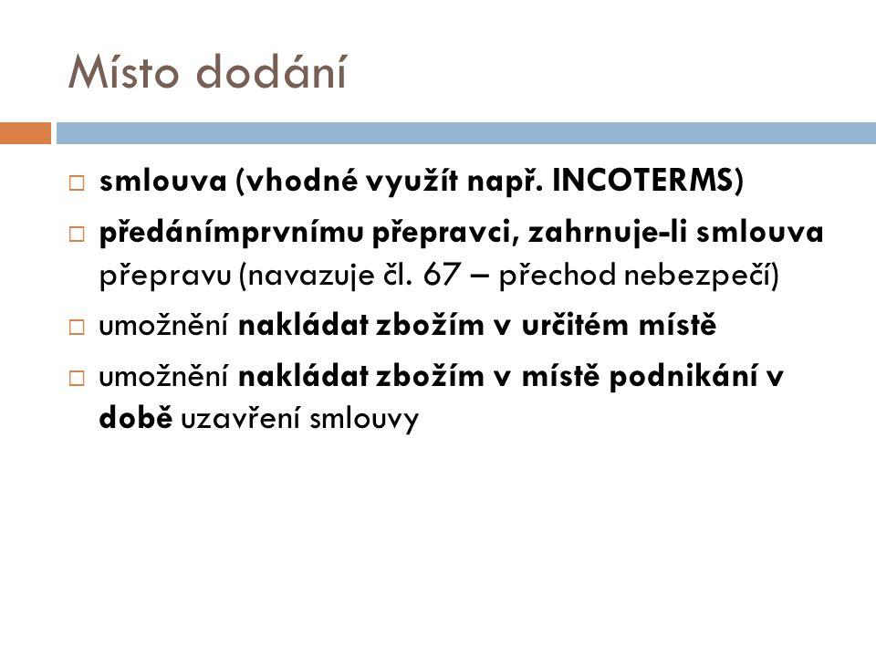 Místo dodání smlouva (vhodné využít např. INCOTERMS)
