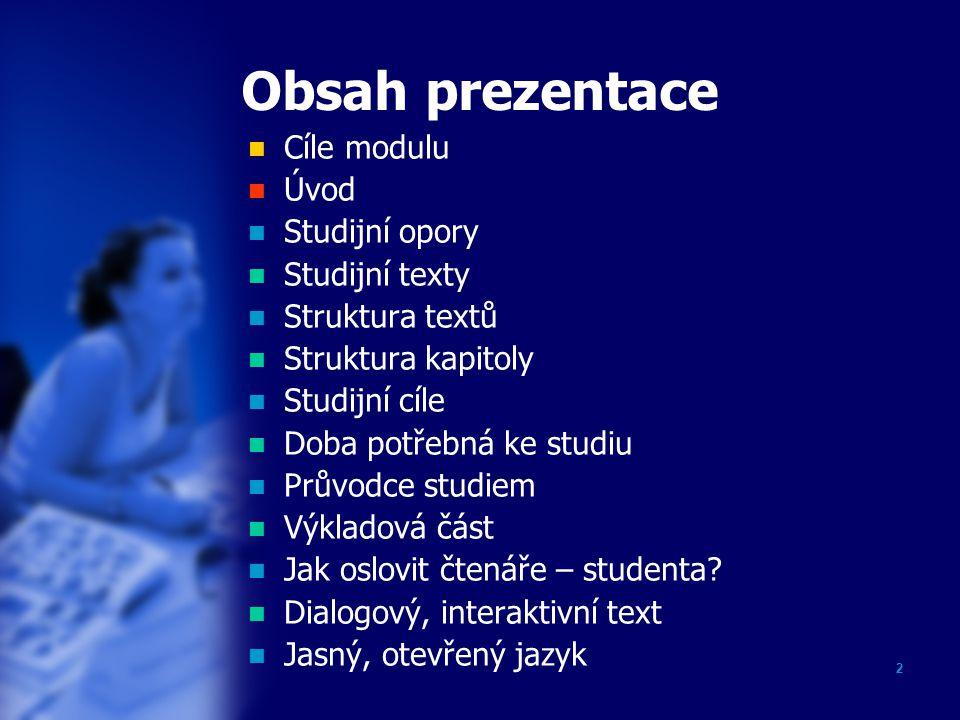 Obsah prezentace Cíle modulu Úvod Studijní opory Studijní texty