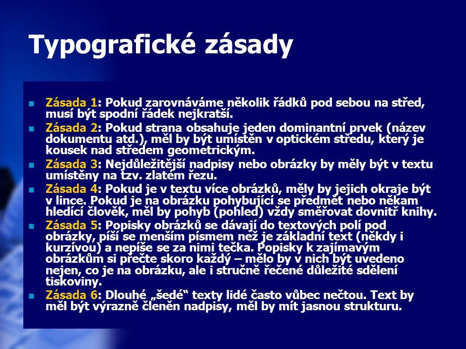 Typografické zásady Zásada 1: Pokud zarovnáváme několik řádků pod sebou na střed, musí být spodní řádek nejkratší.