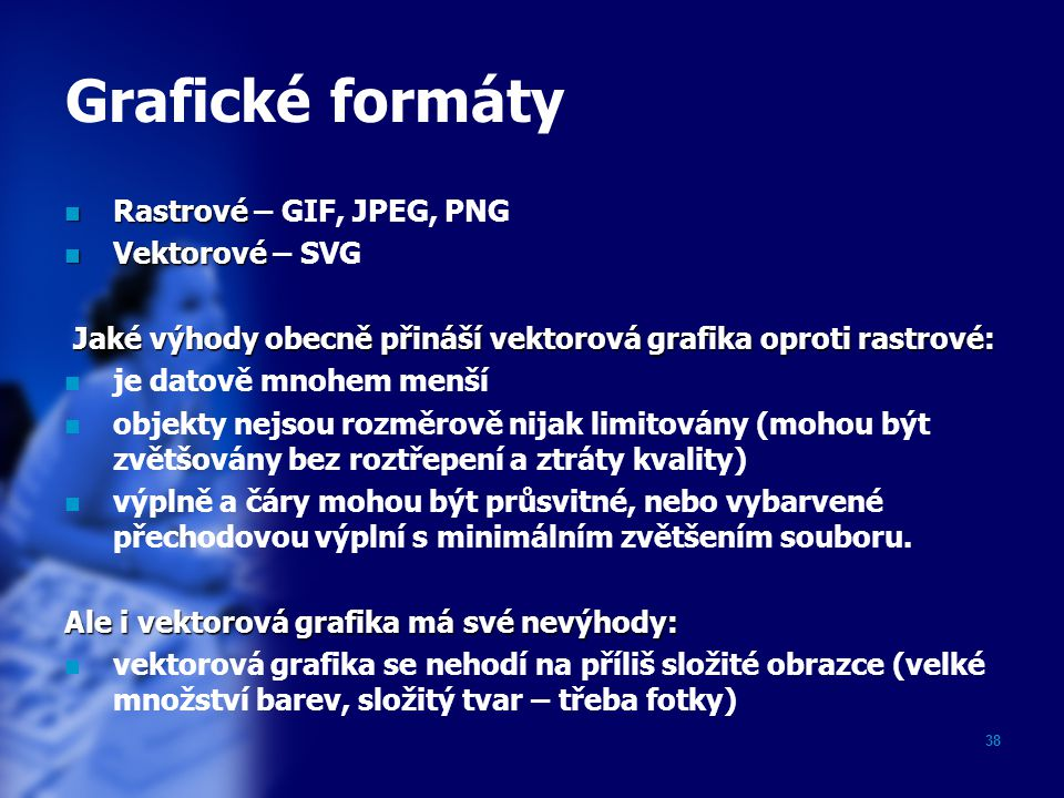 Grafické formáty Rastrové – GIF, JPEG, PNG Vektorové – SVG
