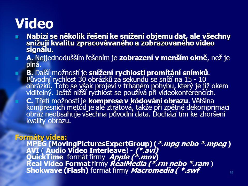 Video Nabízí se několik řešení ke snížení objemu dat, ale všechny snižují kvalitu zpracovávaného a zobrazovaného video signálu.