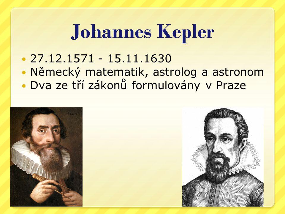 Johannes Kepler 27.12.1571 - 15.11.1630. Německý matematik, astrolog a astronom.