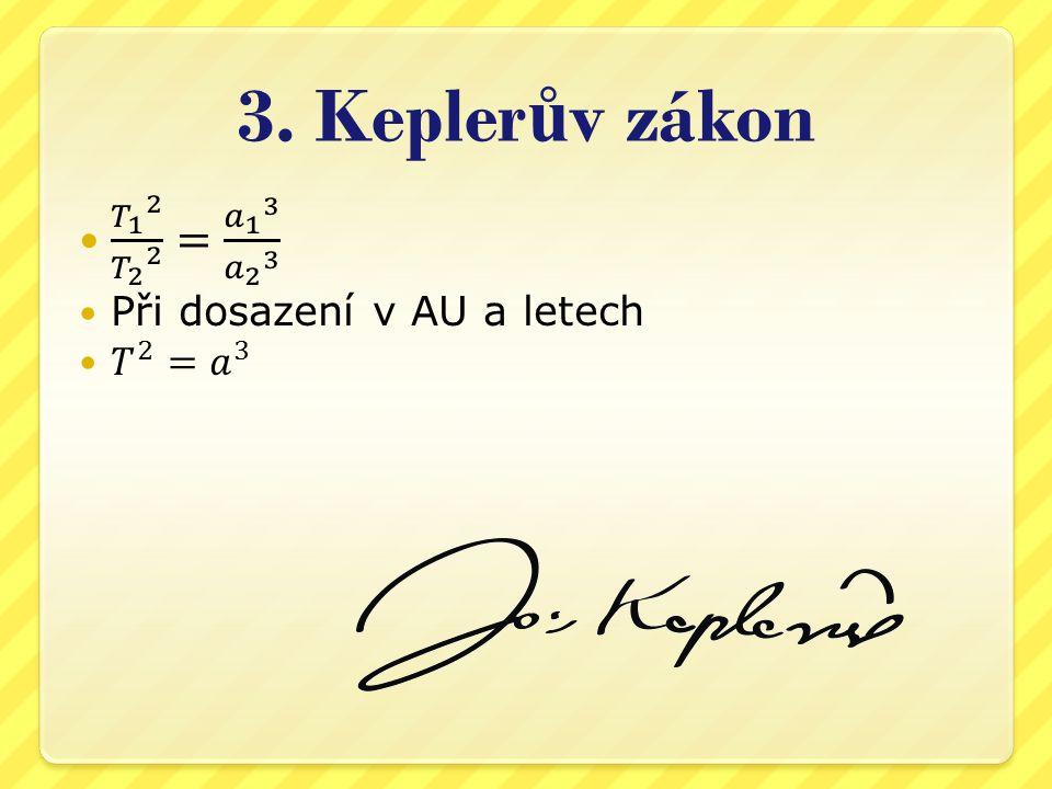 3. Keplerův zákon 𝑇 1 2 𝑇 2 2 = 𝑎 1 3 𝑎 2 3 Při dosazení v AU a letech