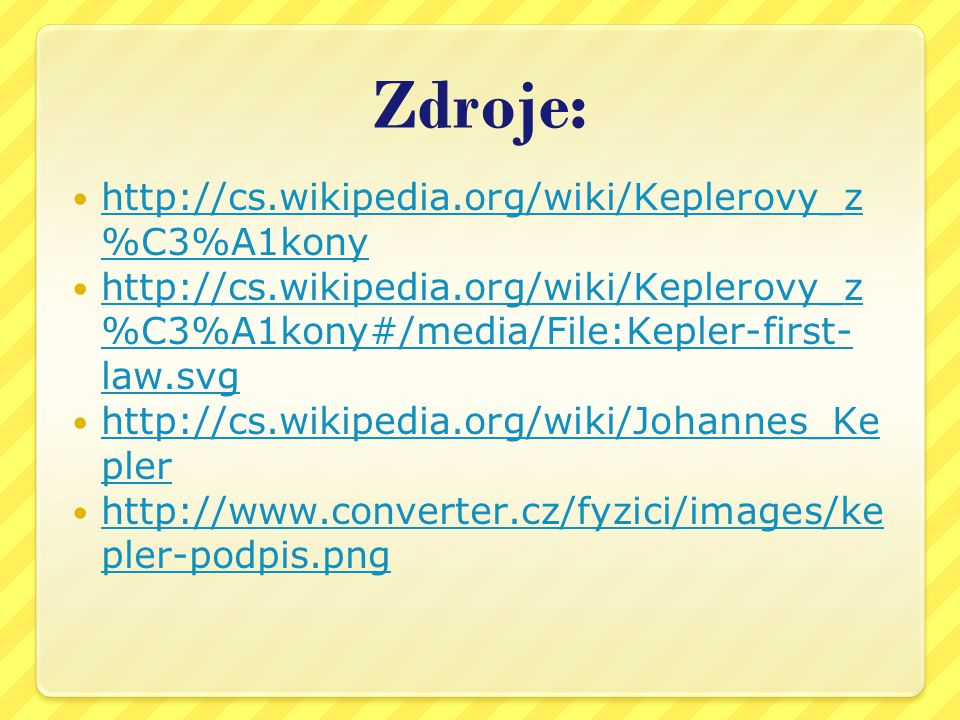 Zdroje: http://cs.wikipedia.org/wiki/Keplerovy_z%C3%A1kony