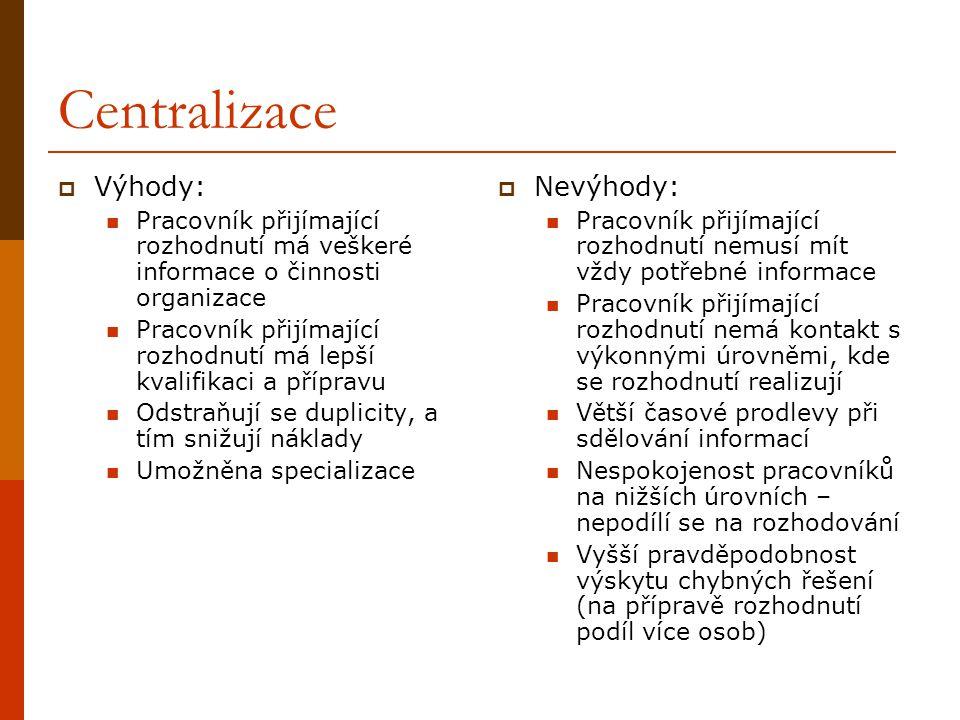 Centralizace Výhody: Nevýhody: