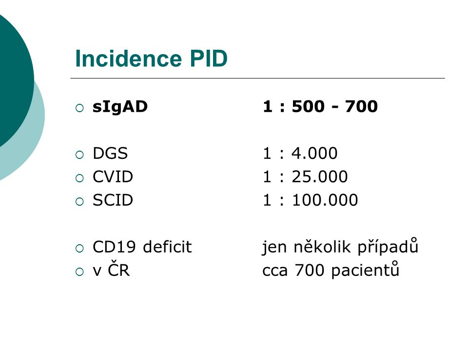 Incidence PID sIgAD 1 : 500 - 700 DGS 1 : 4.000 CVID 1 : 25.000