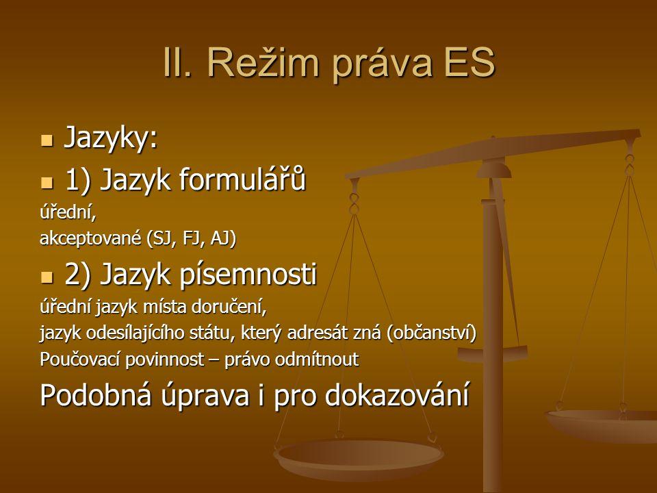 II. Režim práva ES Jazyky: 1) Jazyk formulářů 2) Jazyk písemnosti