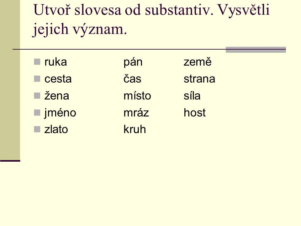 Utvoř slovesa od substantiv. Vysvětli jejich význam.