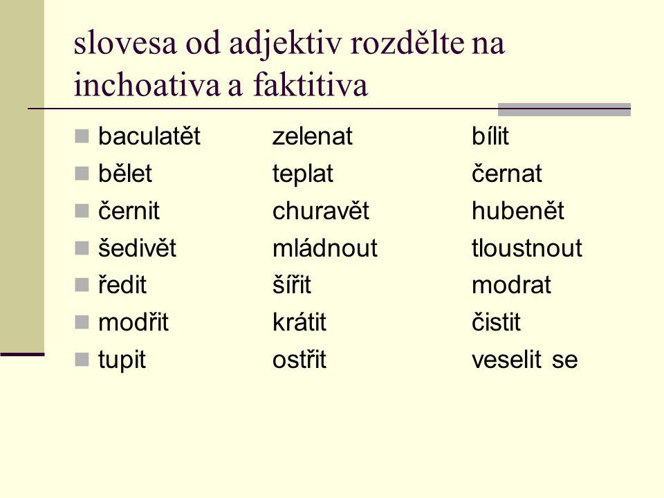 slovesa od adjektiv rozdělte na inchoativa a faktitiva