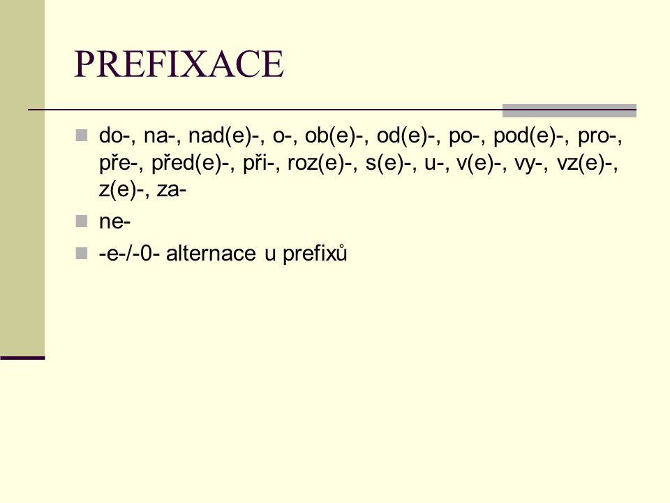 PREFIXACE do-, na-, nad(e)-, o-, ob(e)-, od(e)-, po-, pod(e)-, pro-, pře-, před(e)-, při-, roz(e)-, s(e)-, u-, v(e)-, vy-, vz(e)-, z(e)-, za-