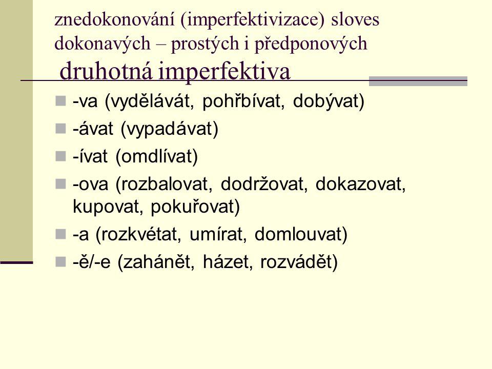 znedokonování (imperfektivizace) sloves dokonavých – prostých i předponových druhotná imperfektiva