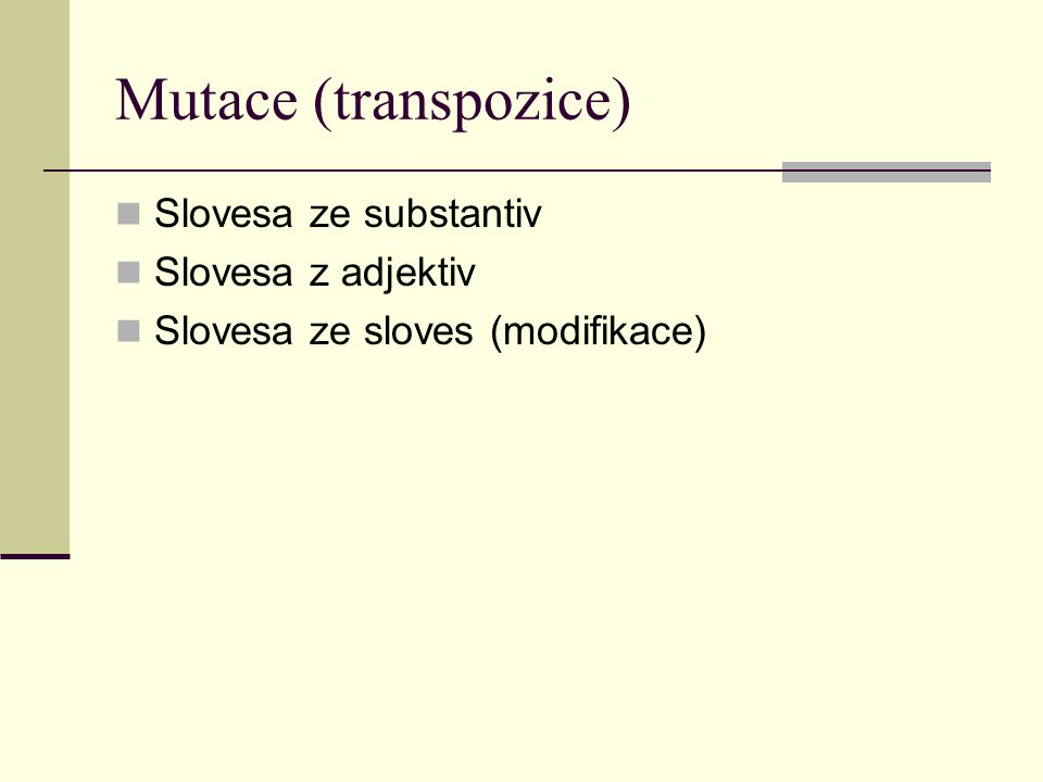 Mutace (transpozice) Slovesa ze substantiv Slovesa z adjektiv