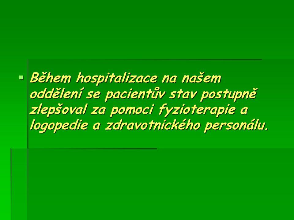 Během hospitalizace na našem oddělení se pacientův stav postupně zlepšoval za pomoci fyzioterapie a logopedie a zdravotnického personálu.