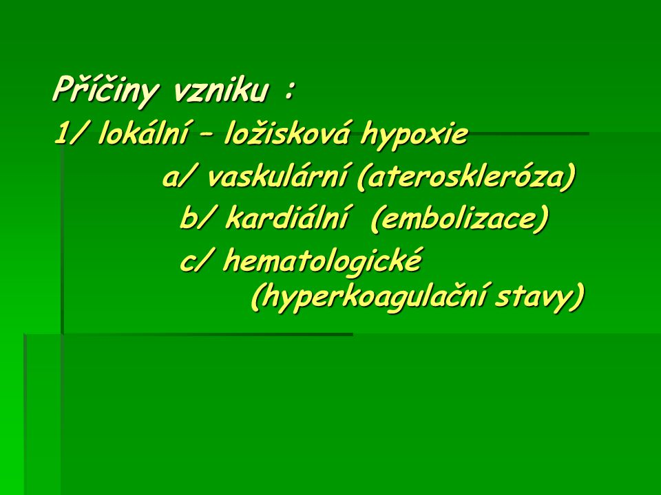 Příčiny vzniku : 1/ lokální – ložisková hypoxie