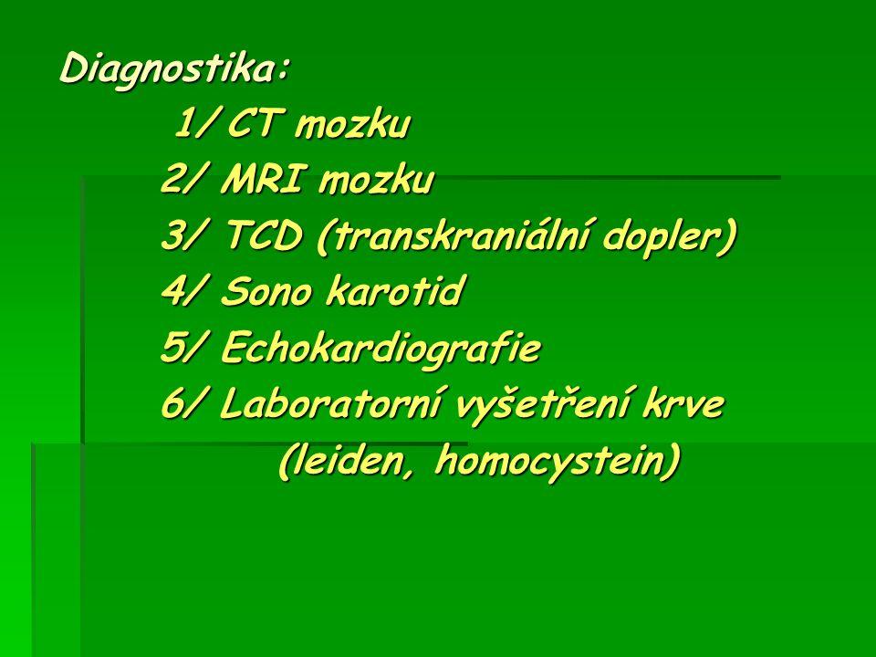 Diagnostika: 1/ CT mozku. 2/ MRI mozku. 3/ TCD (transkraniální dopler) 4/ Sono karotid. 5/ Echokardiografie.