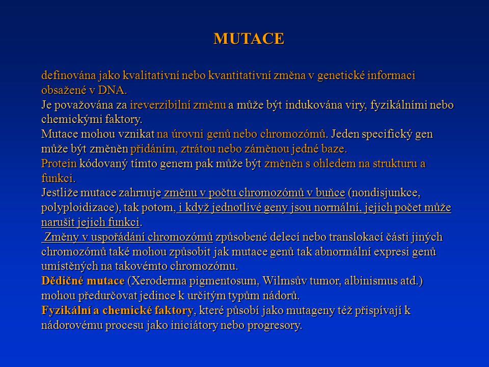 MUTACE definována jako kvalitativní nebo kvantitativní změna v genetické informaci obsažené v DNA.