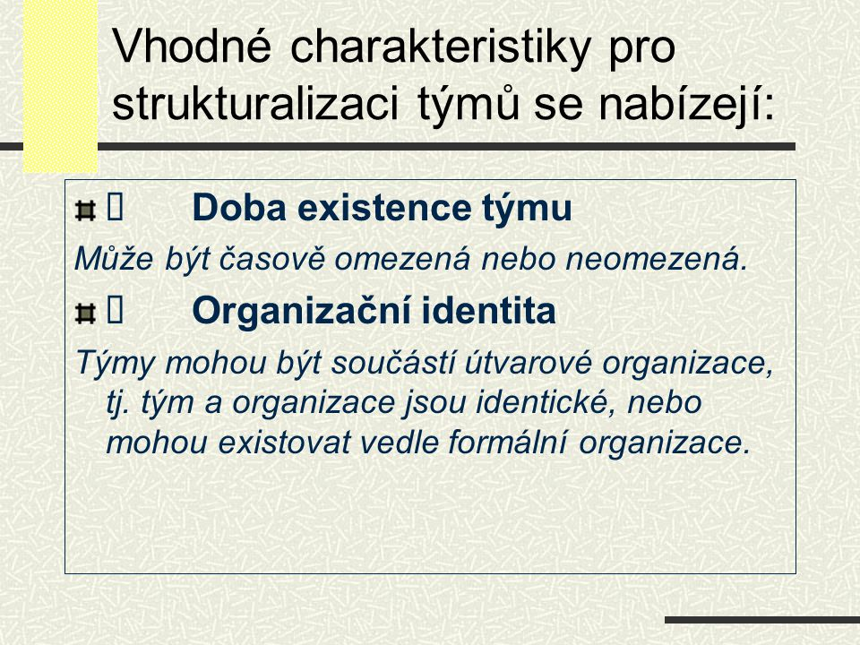 Vhodné charakteristiky pro strukturalizaci týmů se nabízejí: