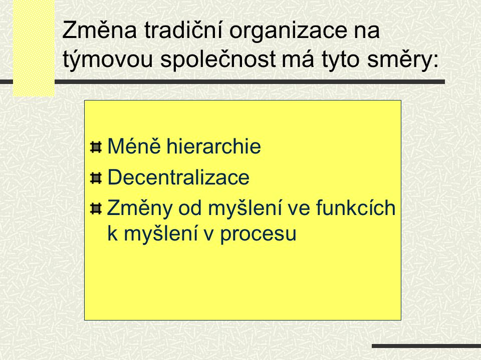 Změna tradiční organizace na týmovou společnost má tyto směry: