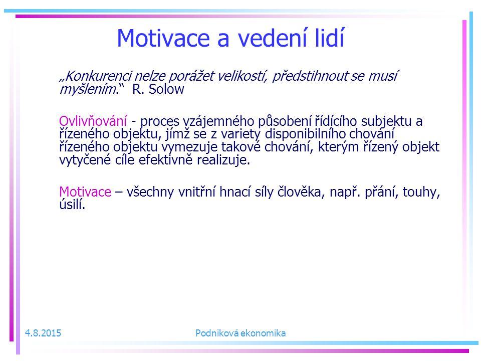 """Motivace a vedení lidí """"Konkurenci nelze porážet velikostí, předstihnout se musí myšlením. R. Solow."""