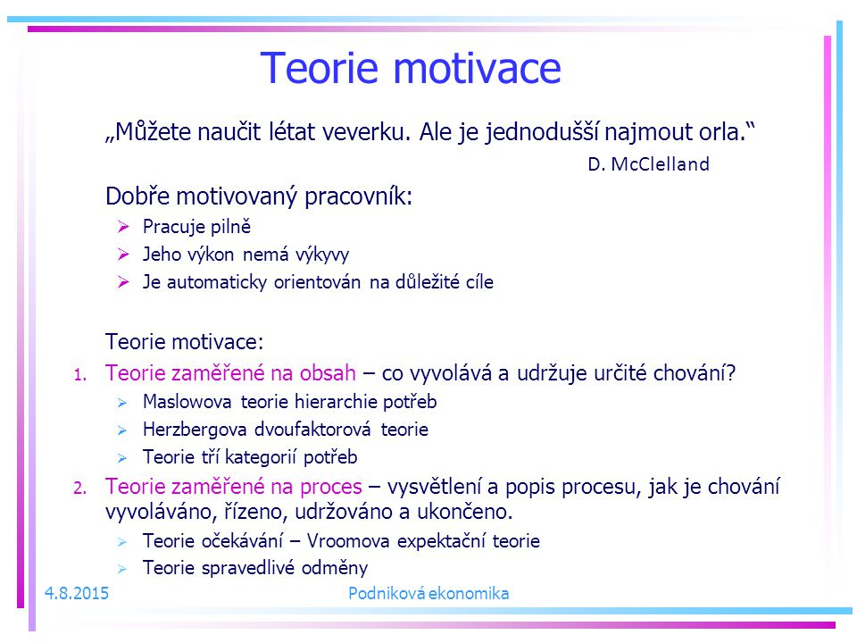 """Teorie motivace """"Můžete naučit létat veverku. Ale je jednodušší najmout orla. D. McClelland. Dobře motivovaný pracovník:"""