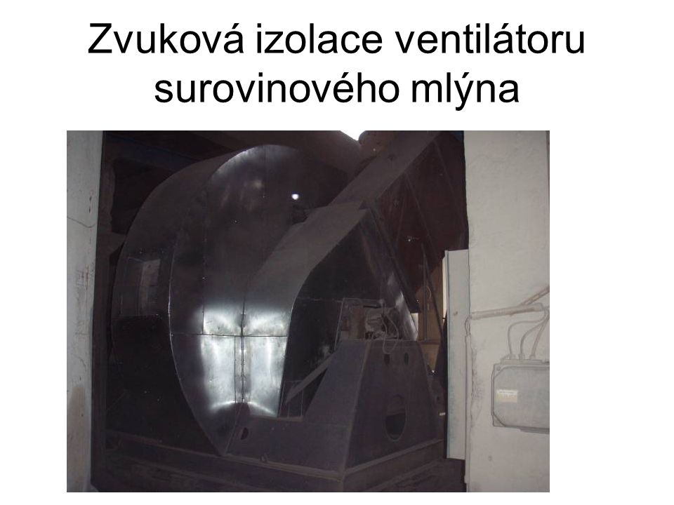 Zvuková izolace ventilátoru surovinového mlýna