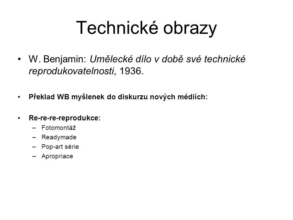 Technické obrazy W. Benjamin: Umělecké dílo v době své technické reprodukovatelnosti, 1936. Překlad WB myšlenek do diskurzu nových médiích:
